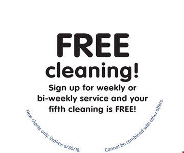 Free cleaning! Sign up for weekly or bi-weekly service and your fifth cleaning is FREE! New clients only. Cannot be combined with other offers. Expires 6/30/18.