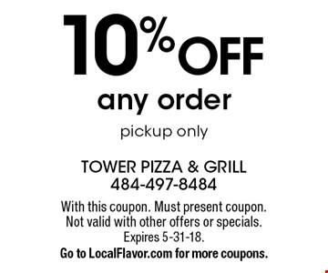 10% off any order. Pickup only. With this coupon. Must present coupon. Not valid with other offers or specials.Expires 5-31-18. Go to LocalFlavor.com for more coupons.