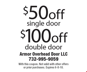 $100 off double door. $50 off single door. With this coupon. Not valid with other offers or prior purchases. Expires 6-8-18.
