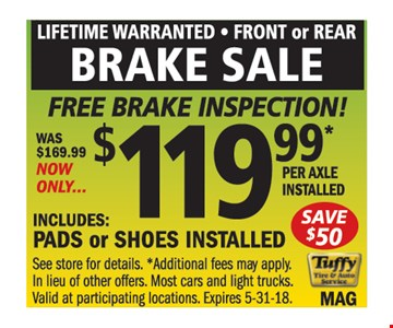 Brakes installed for $119.99 per axle.