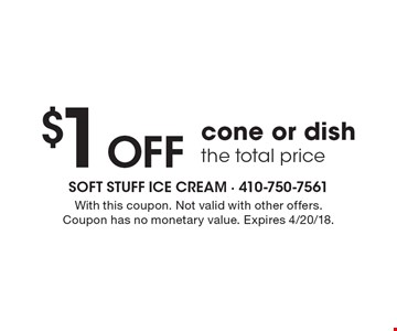 $1 OFF cone or dish. The total price. With this coupon. Not valid with other offers. Coupon has no monetary value. Expires 4/20/18.