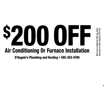 $200 off air conditioning or furnace installation. Not to be combined with any other discount or offer. Expires 5/31/18.