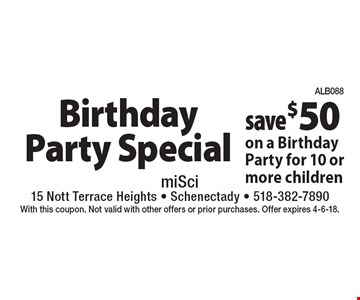 Birthday Party Special save $50 on a Birthday Party for 10 or more children. With this coupon. Not valid with other offers or prior purchases. Offer expires 4-6-18.