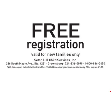 FREE registration. Valid for new families only. With this coupon. Not valid with other offers. Valid at Greensburg and Irwin locations only. Offer expires 6/1/18.