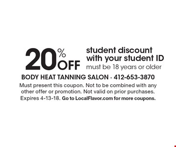 20% Off student discount with your student ID must be 18 years or older. Must present this coupon. Not to be combined with any other offer or promotion. Not valid on prior purchases. Expires 4-13-18. Go to LocalFlavor.com for more coupons.