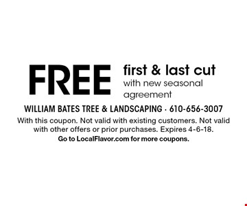 FREE first & last cut with new seasonal agreement. With this coupon. Not valid with existing customers. Not valid with other offers or prior purchases. Expires 4-6-18. Go to LocalFlavor.com for more coupons.
