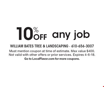 10% Off any job. Must mention coupon at time of estimate. Max value $400. Not valid with other offers or prior services. Expires 4-6-18. Go to LocalFlavor.com for more coupons.