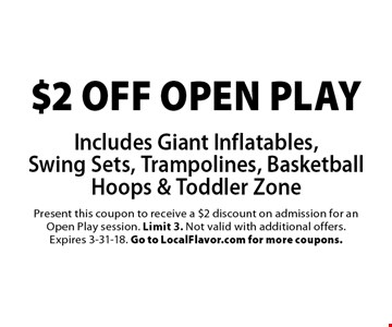 $2 off OPEN PLAY Includes Giant Inflatables,Swing Sets, Trampolines, Basketball Hoops & Toddler Zone. Present this coupon to receive a $2 discount on admission for an Open Play session. Limit 3. Not valid with additional offers. Expires 3-31-18. Go to LocalFlavor.com for more coupons.