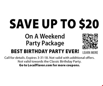 save up to $20 On A Weekend Party Package BEST BIRTHDAY PARTY EVER!. Call for details. Expires 3-31-18. Not valid with additional offers. Not valid towards the Classic Birthday Party.Go to LocalFlavor.com for more coupons.
