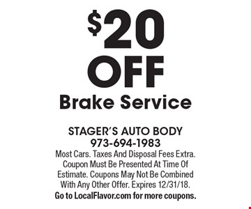 $20 OFF Brake Service. Most Cars. Taxes And Disposal Fees Extra. Coupon Must Be Presented At Time Of Estimate. Coupons May Not Be Combined With Any Other Offer. Expires 12/31/18. Go to LocalFlavor.com for more coupons.