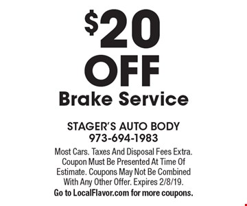 $20 OFF Brake Service. Most Cars. Taxes And Disposal Fees Extra. Coupon Must Be Presented At Time Of Estimate. Coupons May Not Be Combined With Any Other Offer. Expires 2/8/19.Go to LocalFlavor.com for more coupons.
