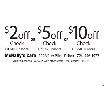 $2 off Check Of $10 Or More. $5 off Check Of $25 Or More. $10 off Check Of $50 Or More. With this coupon. Not valid with other offers. Offer expires 11/9/18.