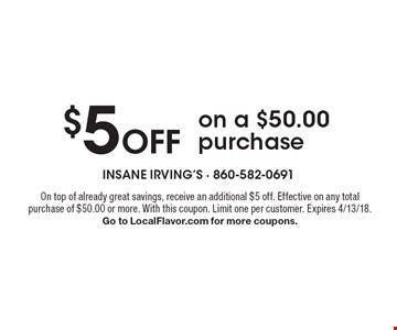 $5 Off on a $50.00 purchase. On top of already great savings, receive an additional $5 off. Effective on any total purchase of $50.00 or more. With this coupon. Limit one per customer. Expires 4/13/18. Go to LocalFlavor.com for more coupons.