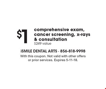 $1 comprehensive exam, cancer screening, x-rays & consultation. $249 value. With this coupon. Not valid with other offers or prior services. Expires 5-11-18.