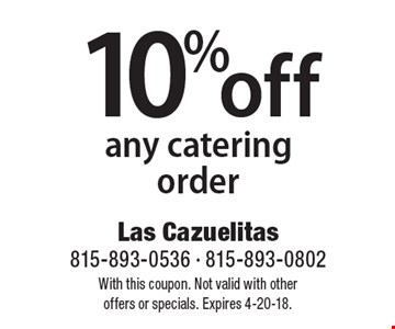 10% off any catering order. With this coupon. Not valid with other  offers or specials. Expires 4-20-18.