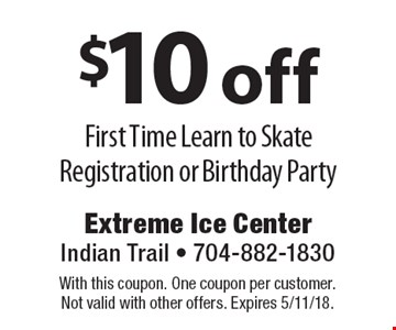 $10 off First Time Learn to Skate Registration or Birthday Party. With this coupon. One coupon per customer. Not valid with other offers. Expires 5/11/18.