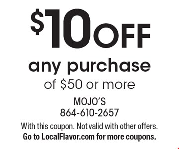 $10 OFF any purchase of $50 or more. With this coupon. Not valid with other offers. Go to LocalFlavor.com for more coupons.