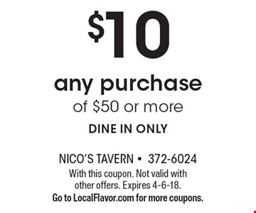 $10 OFF any purchase of $50 or more. DINE IN ONLY. With this coupon. Not valid with other offers. Expires 4-6-18.Go to LocalFlavor.com for more coupons.