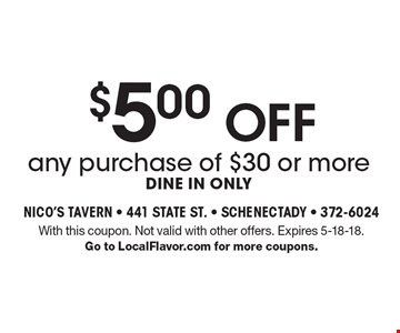 $5 .00 off any purchase of $30 or more. Dine in only. With this coupon. Not valid with other offers. Expires 5-18-18. Go to LocalFlavor.com for more coupons.