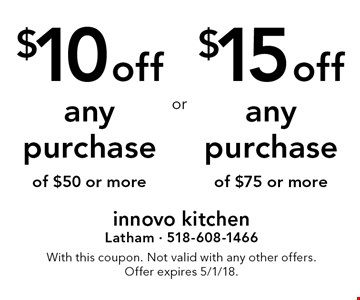 $15 off any purchase of $75 or more OR $10 off any purchase of $50 or more. With this coupon. Not valid with any other offers. Offer expires 5/1/18.