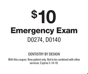 $10 Emergency Exam D0274, D0140. With this coupon. New patient only. Not to be combined with other services. Expires 5-14-18.