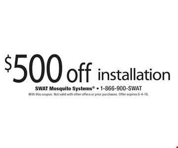 $500 off installation. With this coupon. Not valid with other offers or prior purchases. Offer expires 6-4-18.