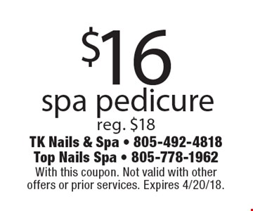 $16 spa pedicure. Reg. $18. With this coupon. Not valid with other offers or prior services. Expires 4/20/18.