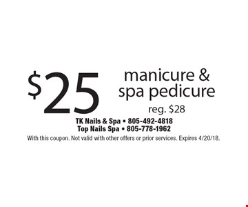 $25 manicure & spa pedicure. Reg. $28. With this coupon. Not valid with other offers or prior services. Expires 4/20/18.