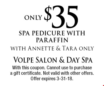 only $35 spa pedicure with paraffinwith Annette & Tara only. With this coupon. Cannot use to purchase a gift certificate. Not valid with other offers. Offer expires 3-31-18.