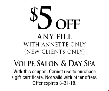 $5 off any fill with annette only (new clients only) . With this coupon. Cannot use to purchase a gift certificate. Not valid with other offers. Offer expires 3-31-18.