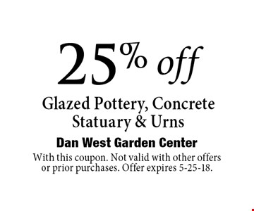 25% off Glazed Pottery, Concrete Statuary & Urns. With this coupon. Not valid with other offers or prior purchases. Offer expires 5-25-18.