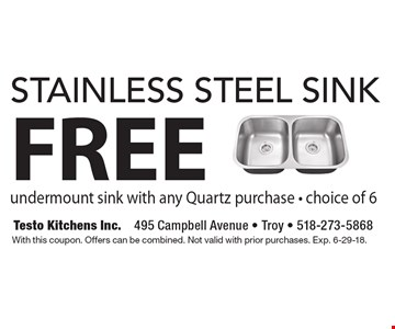 Free stainless steel sink undermount sink with any Quartz purchase - choice of 6. With this coupon. Offers can be combined. Not valid with prior purchases. Exp. 6-29-18.