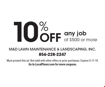 10% OFF any job of $500 or more. Must present this ad. Not valid with other offers or prior purchases. Expires 5-11-18. Go to LocalFlavor.com for more coupons.