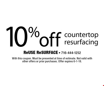 10% off countertop resurfacing. With this coupon. Must be presented at time of estimate. Not valid with other offers or prior purchases. Offer expires 6-1-18.