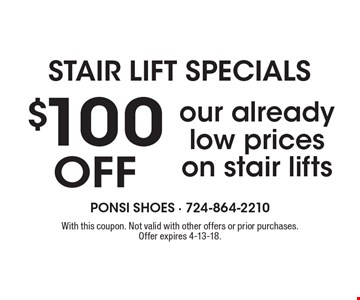 STAIR LIFT SPECIALS $100 Off stair lift. With this coupon. Not valid with other offers or prior purchases. Offer expires 4-13-18.