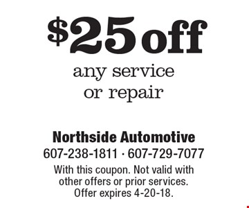 $25 off any service or repair. With this coupon. Not valid with other offers or prior services. Offer expires 4-20-18.