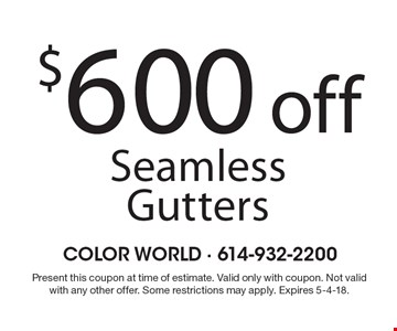 $600 off Seamless Gutters. Present this coupon at time of estimate. Valid only with coupon. Not valid with any other offer. Some restrictions may apply. Expires 5-4-18.