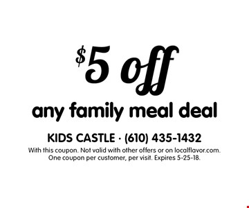 $5 off any family meal deal. With this coupon. Not valid with other offers or on localflavor.com. One coupon per customer, per visit. Expires 5-25-18.