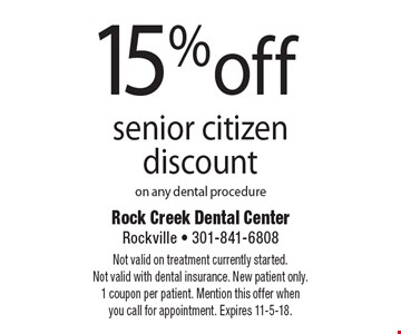 15% off senior citizen discount on any dental procedure. Not valid on treatment currently started. Not valid with dental insurance. New patient only. 1 coupon per patient. Mention this offer when you call for appointment. Expires 11-5-18.