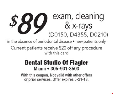 $89 exam, cleaning & x-rays (D0150, D4355, D0210) in the absence of periodontal disease - new patients only Current patients receive $20 off any procedure with this card. With this coupon. Not valid with other offers or prior services. Offer expires 5-21-18.