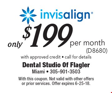only $199 per month (D8680) invisalign with approved credit - call for details. With this coupon. Not valid with other offers or prior services. Offer expires 6-25-18.