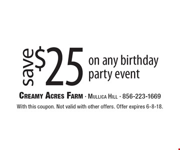 Save $25 on any birthday party or event. With this coupon. Not valid with other offers. Offer expires 6-8-18.