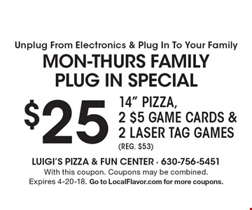 Unplug From Electronics & Plug In To Your Family Mon-Thurs Family Plug In Special $25 14