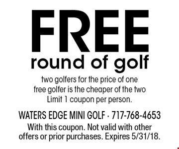Free round of golf two golfers for the price of one free golfer is the cheaper of the twoLimit 1 coupon per person. With this coupon. Not valid with other offers or prior purchases. Expires 5/31/18.