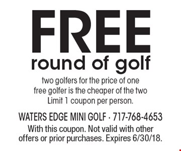 Free round of golf. Two golfers for the price of one free golfer is the cheaper of the two. Limit 1 coupon per person. With this coupon. Not valid with other offers or prior purchases. Expires 6/30/18.