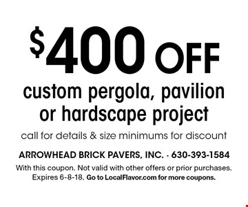 $400Off custom pergola, pavilion or hardscape project, call for details & size minimums for discount. With this coupon. Not valid with other offers or prior purchases. Expires 6-8-18. Go to LocalFlavor.com for more coupons.