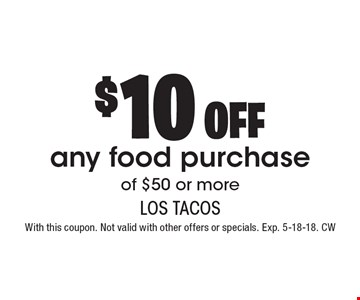 $10off any food purchase of $50 or more. With this coupon. Not valid with other offers or specials. Exp. 5-18-18. CW