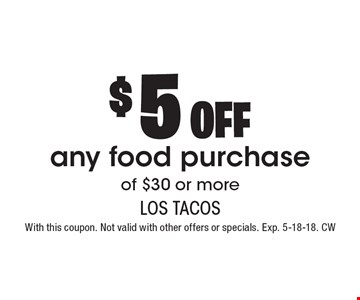 $5off any food purchase of $30 or more. With this coupon. Not valid with other offers or specials. Exp. 5-18-18. CW