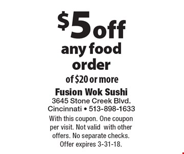 $5 off any food order of $20 or more. With this coupon. One coupon per visit. Not valid with other offers. No separate checks. Offer expires 3-31-18.