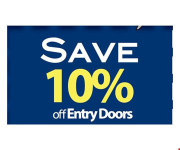 Save 10% Off Entry Doors. Call Today For A Free Estimate.